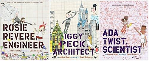 [Andrea Beaty: Rosie Revere, Engineer; Ada Twist, Scientist; Iggy Peck, Architect]