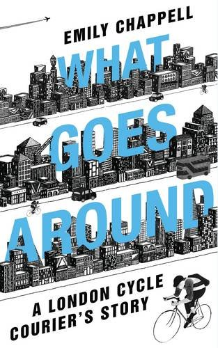 Download What Goes Around: A London Cycle Courier's Story pdf epub