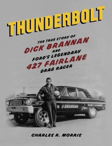 Ford Drag Racing (Thunderbolt: The True Story of Dick Brannan and Ford's Legendary 427 Fairlane Drag Racer)