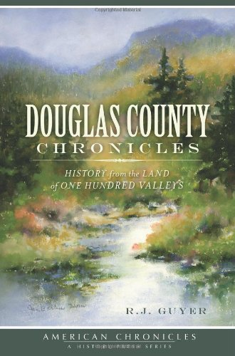 Download Douglas County Chronicles:: History from the Land of One Hundred Valleys (American Chronicles) PDF
