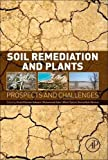 Soil Remediation and Plants: Prospects and Challenges