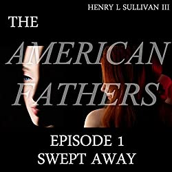 THE AMERICAN FATHERS EPISODE 1: SWEPT AWAY