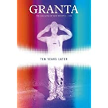 Granta 116: Ten Years Later (Granta: The Magazine of New Writing)