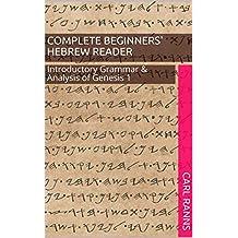 Complete Beginners' Hebrew Reader: Introductory Grammar & Analysis of Genesis 1