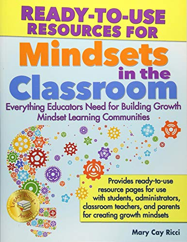 (Ready-to-Use Resources for Mindsets in the Classroom: Everything Educators Need for Building Growth Mindset Learning Communities)