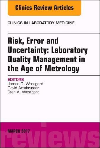 Risk, Error and Uncertainty: Laboratory Quality Management in the Age of Metrology, An Issue of the Clinics in Laboratory Medicine, 1e (The Clinics: Internal Medicine)