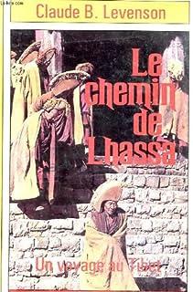 Le chemin de Lhassa : un voyage au Tibet, Levenson, Claude B.