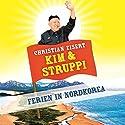 Kim und Struppi: Ferien in Nordkorea Hörbuch von Christian Eisert Gesprochen von: Christian Eisert