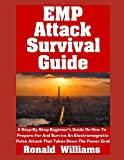 EMP Attack Survival Guide: A Step-By-Step Beginner's Guide On How To Prepare For And Survive An Electromagnetic Pulse Attack That Takes Down The Power Grid