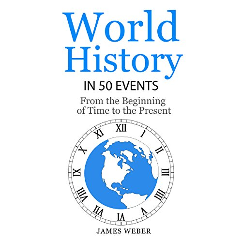 World History in 50 Events: From the Beginning of Time to the Present - James Weber - Unabridged
