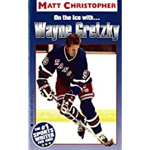 Wayne Gretzky: On the Ice With... (Athlete Biographies)