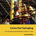 Come Out Swinging: The Changing World of Boxing in Gleason's Gym Audiobook by Lucia Trimbur Narrated by Anne Brendle