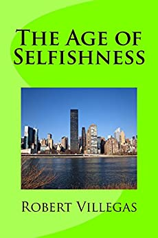 The Age of Selfishness by [Villegas, Robert]