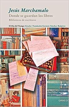 Book's Cover of Donde se guardan los libros: Bibliotecas de escritores: 62 (El Ojo del Tiempo) (Español) Tapa blanda – 20 septiembre 2011