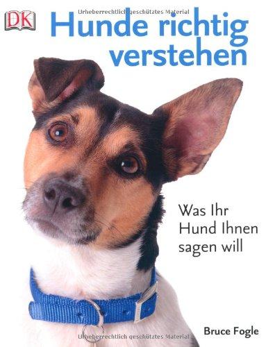 Hunde richtig verstehen: Was Ihr Hund Ihnen sagen will