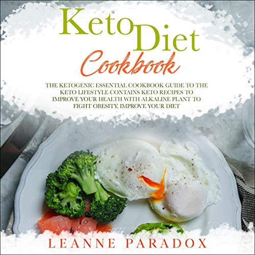 Keto Diet Cookbook: The Ketogenic Essential Cookbook Guide to the Keto Lifestyle Contains Keto Recipes to Improve Your Health with Alkaline Plant to Fight Obesity, Improve Your Diet