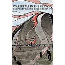 Waterfall in the Heavens: Growing Up in Rural Sicily in the 1940's