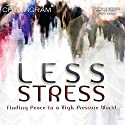 Less Stress: Finding Peace in a High Pressure World Lecture by Chip Ingram Narrated by Chip Ingram