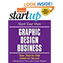 Start Your Own Graphic Design Business: Your Step-By-Step Guide to Success (StartUp Series)