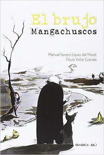 Descarga gratuita en línea El Brujo Mangachuscos PDF RTF
