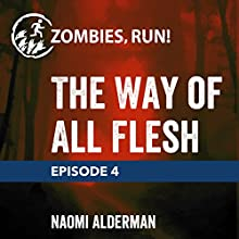 Ep. 4: The Way of All Flesh Miscellaneous by Naomi Alderman Narrated by  full cast