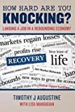 img - for Timothy J. Augustine: How Hard Are You Knocking? Landing a Job in a Rebounding Economy : Landing a Job in a Rebounding Economy (Paperback); 2011 Edition book / textbook / text book