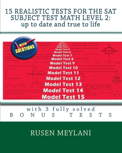 15 Realistic Tests for the SAT Subject Test Math Level 2: Up to date and true to life: with 3 fully solved bonus tests