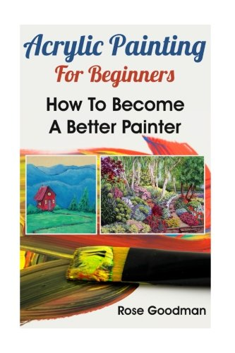 Acrylic Painting For Beginners: How To Become A Better Painter