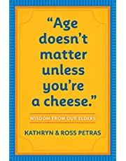 """""""Age Doesn't Matter Unless You're a Cheese"""": Wisdom from Our Elders (Quote Book, Inspiration Book, Birthday Gift, Quotations)"""