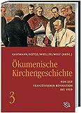 Ökumenische Kirchengeschichte: Ökumenische Kirchengeschichte 03: Von der Französischen Revolution bis 1989: Bd 3