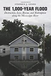 1,000-Year Flood: Destruction, Loss, Rescue, And Redemption Along The Mississippi River