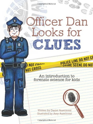 Officer Dan Looks For Clues An Introduction To Forensic Science For Kids Daniel Anselment Amy Anselment 9780988476608 Amazon Com Books