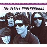 The Complete Guide to the Music of the 34;Velvet Underground34; (The Complete Guide to the Music Of.)