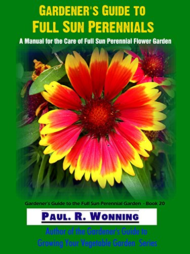 Gardeners guide to full sun perennial flowers a manual for the gardeners guide to full sun perennial flowers a manual for the care of full sun mightylinksfo