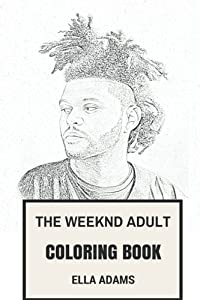 The Weeknd Adult Coloring Book: Canadian YouTube Star and Record Producer, Hip Hop Prodigy and Emotional Artist Inspired Adult Coloring Book (The Weeknd Book)