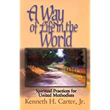 A Way of Life in the World: Spiritual Practices for United Methodists