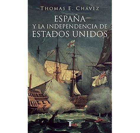 España y la independencia de Estados Unidos Pensamiento: Amazon.es: Thomas E. Chávez, Thomas E. Chávez: Libros