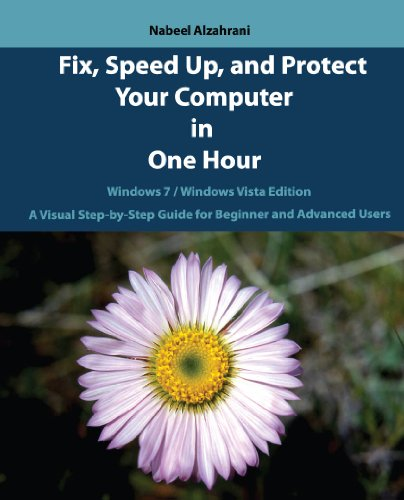 Fix, Speed Up and Protect Your Computer in One Hour: Windows 7 / Windows Vista Edition