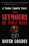 download ebook the seymours of wolf hall: a tudor family story pdf epub