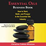 Essential Oils Business Book: How to Start, Build, and Prosper in the Essential Oils Industry | Christina Calisto-Winslow