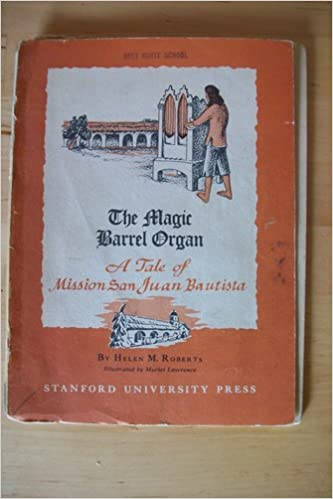 The magic barrel organ, a tale of Mission San Juan Bautista ...