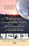 Biogeography, Environmental History and Sustainability in Coastal Ghana, Michael O' Neal Campbell, 1622579534