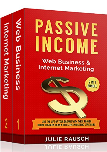 Passive Income: Web Business & Internet Marketing Bundle - 2 Manuscripts in 1 - Live the Life of Your Dreams with These Proven Online Business Ideas & Effective Marketing Strategies