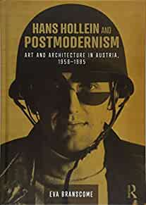 Hans Hollein and postmodernism : : art and architecture in Austria- 1958-1985