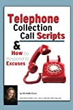 Telephone Collection call Scripts & How to respond to Excuses: A Guide for Bill Collectors (The Collecting Money Series) (Volume 13)