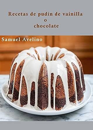 Recetas de pudín de vainilla o chocolate eBook: Avelino ...