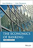 The Economics of Banking, Kent Matthews and John Thompson, 1118639200