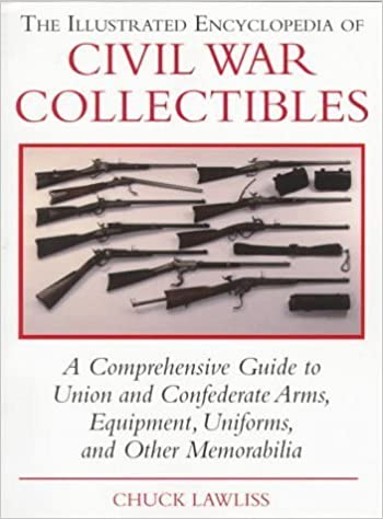 Book The Illustrated Encyclopedia of Civil War Collectibles: A Comprehensive Guide to Union and Condederate Arms, Equipment, Uniforms, and Other Memorabilia by Chuck Lawliss (1997-10-03)