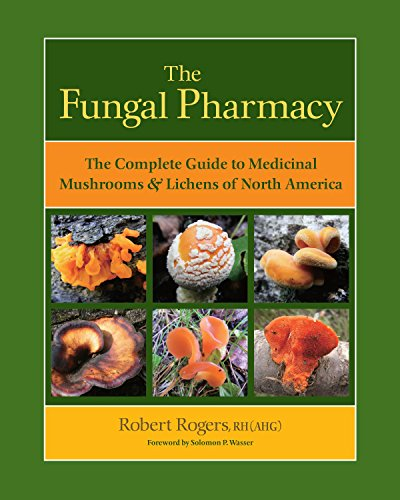 - The Fungal Pharmacy: The Complete Guide to Medicinal Mushrooms and Lichens of North America