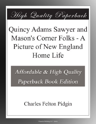 Quincy Adams Sawyer A Story Of New England Home Life
